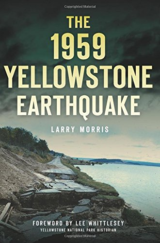 Compare Textbook Prices for The 1959 Yellowstone Earthquake Disaster  ISBN 9781467119962 by Morris, Larry E.,Whittlesey, Lee