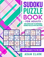 Sudoku Puzzle Book for Adults: 1200 Super Easy to Impossible Sudoku Puzzles with Solutions. Can You Make It to The End?