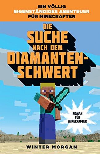 Die Suche nach dem Diamanten-Schwert: Roman für Minecrafter