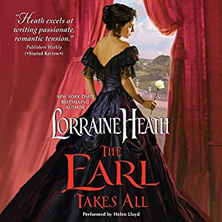 The Earl Takes All                   By:                                                                                                                                 Lorraine Heath                               Narrated by:                                                                                                                                 Helen Lloyd                      Length: 11 hrs and 5 mins     147 ratings     Overall 4.4