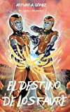 EL DESTINO DE LOS FAVRE: Los Hermanos Favre desencadenarán todo su poder para ayudar a la NASA a combatir una invasión alienígena (Las Increíbles ... los Hermanos Favre: dos jóvenes superhéroes)