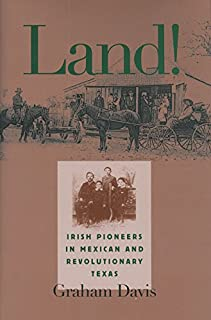 Land!: Irish Pioneers in Mexican and Revolutionary Texas