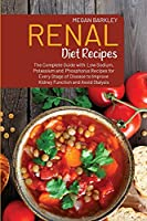 Renal Diet Cookbook Recipes: The Complete Guide with Low Sodium, Potassium and Phosphorus Recipes for Every Stage of Disease to Improve Kidney Function and Avoid Dialysis