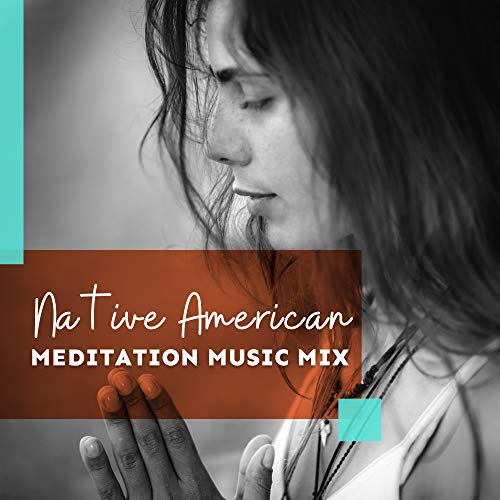 Native American Meditation Music Mix – Compilation of 2019 New Age Ambient Music with Native Instruments & Sounds