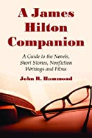 A James Hilton Companion: A Guide to the Novels, Short Stories, Nonfiction Writings and Films