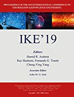 IKE'19: Proceedings of the 2019 International Onference on Informations & Knowledge Engineering (The 2019 Worldcomp International Conference Proceedings)