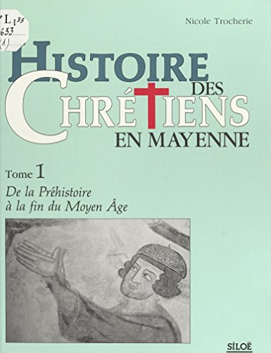 Histoire des chrétiens en Mayenne (1) : De la Préhistoire à la fin du Moyen Âge (HC SILO)