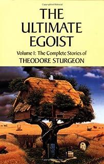 The Complete Stories of Theodore Sturgeon: Ultimate Egoist v.1