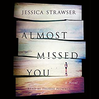 Almost Missed You     A Novel              By:                                                                                                                                 Jessica Strawser                               Narrated by:                                                                                                                                 Therese Plummer                      Length: 9 hrs and 43 mins     482 ratings     Overall 4.0