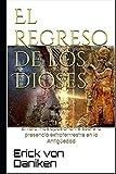 El Regreso de los Dioses: El libro más apasionante sobre la presencia de extraterrestres en la Antigüedad