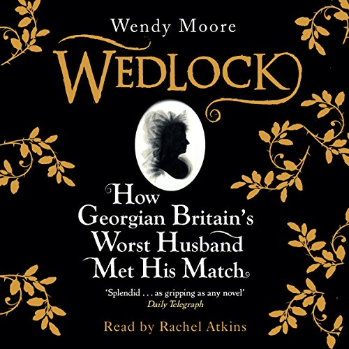 Wedlock     How Georgian Britain's Worst Husband Met His Match              By:                                                                                                                                 Wendy Moore                               Narrated by:                                                                                                                                 Rachel Atkins                      Length: 13 hrs and 35 mins     1 rating     Overall 5.0
