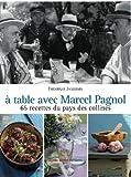 A table avec Marcel Pagnol - 67 recettes des collines
