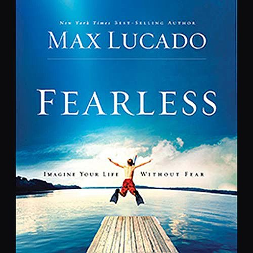 Fearless     Imagine Your Life Without Fear              By:                                                                                                                                 Max Lucado                               Narrated by:                                                                                                                                 Daniel Butler                      Length: 4 hrs and 21 mins     360 ratings     Overall 4.3