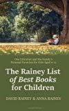 The Rainey List of Best Books for Children: One Librarian & His Family�s Personal Favorites for Kids Aged 0 � 12