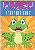 Frogs Coloring Book: For Kids and Toddlers | 30 Unique Pages to Color on Cute Frogs, Nature Art, Amphibians Designs, Water Lily Pad Pattern | Perfect ... Activity | Creative and Relaxation at home.