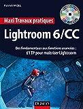 Maxi Travaux pratiques Lightroom 6/CC - 61 TP pour maîtriser Lightroom - Des fondamentaux aux fonctions avancées : 61 TP pour maîtriser Lightroom