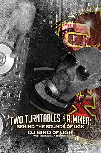 Two Turntables & A Mixer: Behind the Sounds of UGK (English Edition)