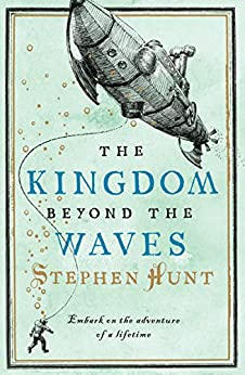 The Kingdom Beyond the Waves: Embark on the adventure of a lifetime by [Stephen Hunt]