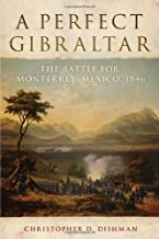 By Christopher D. Dishman - A Perfect Gibraltar: The Battle for Monterrey, Mexico, 1846 (Camp (2010-11-09) [Hardcover]