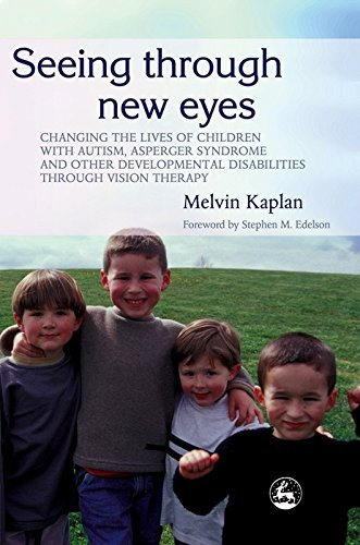 Seeing Through New Eyes: Changing the Lives of Children with Autism, Asperger Syndrome and other Developmental Disabilities Through Vision Therapy (English Edition)