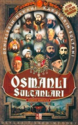 Osmanli Sultanlari: Denizlerin Hakani, Karalarin Sultani