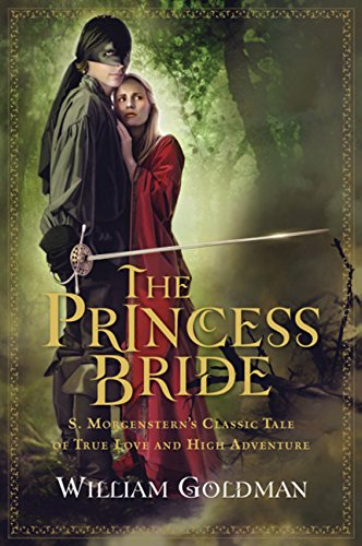 """The Princess Bride: S. Morgenstern's Classic Tale of True Love and High Adventure; The """"Good Parts"""" Version"""
