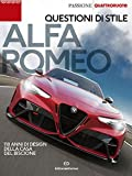 Alfa Romeo. Questioni di stile. 110 anni di design della casa del biscione (Passione auto 4 ruote)