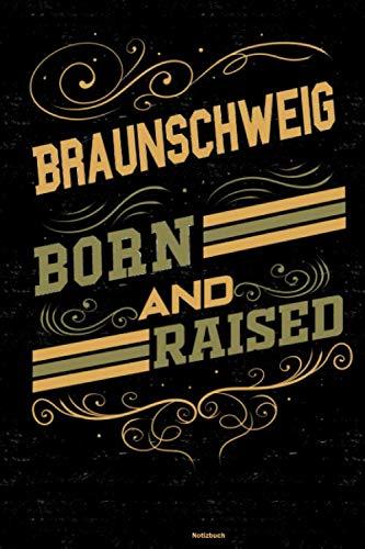 Braunschweig Born and Raised Notizbuch: Braunschweig Stadt Journal DIN A5 liniert 120 Seiten Geschenk