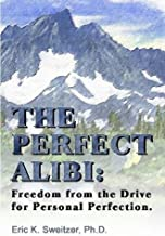 The Perfect Alibi: Freedom from the Drive for Personal Perfection