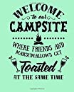 Welcome To Our Campsite Where Friends And Marshmallows Get Toasted At The Same Time: Camping Journal & Planner | Family Campground Outings | Campfire Songs | Scout Camping | Beach Camping | Forest & Jungle Camps