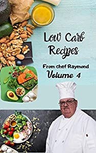 low carb recipes from chef Raymond Volume 4: easy to prepare, protect your health, with blueberries and much more (English Edition)