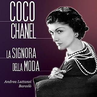 Coco Chanel     La signora della moda              Di:                                                                                                                                 Andrea Lattanzi Barcelò                               Letto da:                                                                                                                                 Francesca Di Modugno                      Durata:  1 ora e 16 min     24 recensioni     Totali 3,7
