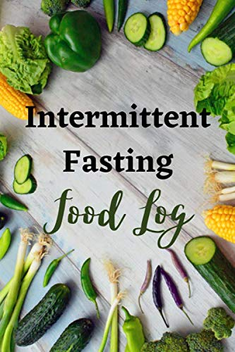 Intermittent Fasting: Food Log, 6' x 9', 100 pages, log your...