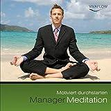 Manager Meditation - Motiviert durchstarten (Motivation, Erfolg, Tatkraft, positives Denken, mentale Stärke)