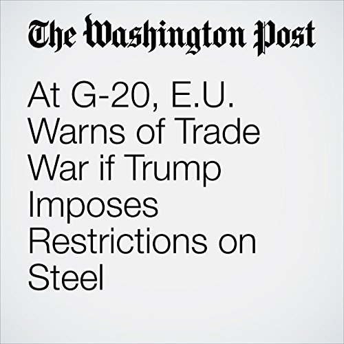 At G-20, E.U. Warns of Trade War if Trump Imposes Restrictions on Steel copertina
