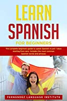 Learn Spanish for Beginners: The complete beginners guide to speak Spanish in just 7 days starting from zero. Includes the most common Spanish words and phrases