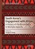 South Korea's Engagement with Africa: A History of the Relationship in Multiple Aspects (Africa s Global Engagement: Perspectives from Emerging Countries)