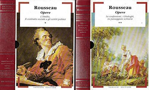 Rousseau Opere. L'emilio, il contratto sociale e gli scritti politici - le confessioni, i dialoghi, le passeggiate solitarie.