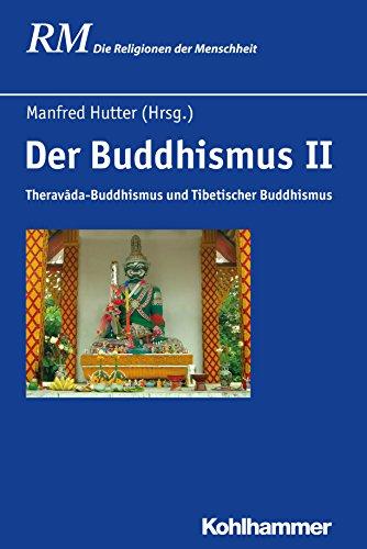 Der Buddhismus II: Theravada-Buddhismus und Tibetischer Buddhismus (Die Religionen der Menschheit 24)