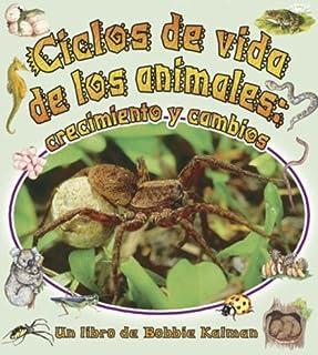 Ciclos de Vida de los Animales: Crecimiento y Cambios (Cambios Que Suceden en la