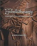 Embellishments: Constructing Victorian Detail