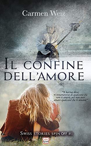 Il confine dell'amore (versione Kindle unlimited ebook Spin off #1 della Serie Swiss Stories): Un young adult romance sport avventura (romanzo rosa) di [Carmen Weiz]