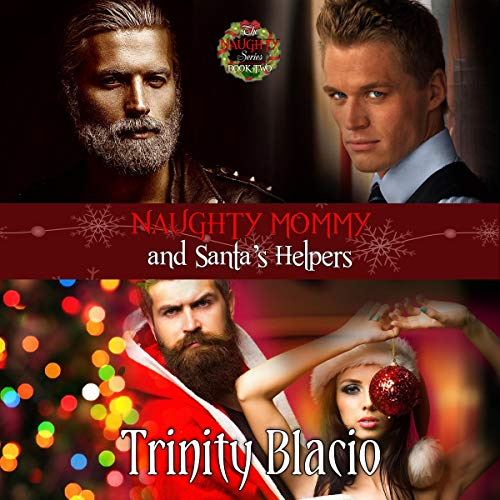 Naughty Mommy and Santa's Helpers Audiobook By Trinity Blacio cover art