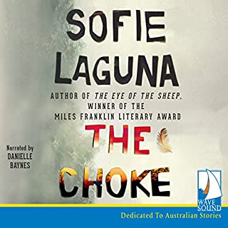 The Choke                   By:                                                                                                                                 Sofie Laguna                               Narrated by:                                                                                                                                 Danielle Baynes                      Length: 10 hrs and 28 mins     131 ratings     Overall 4.5