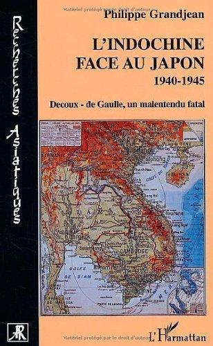 L'Indochine face au Japon : 1940-1945 Decoux-de Gaulle, un malentendu fatal: 1940-1945 - Decoux- de Gaulle, un malentendu fatal (Recherches asiatiques)