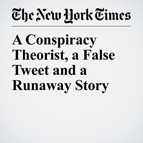 A Conspiracy Theorist, a False Tweet and a Runaway Story copertina