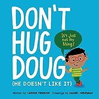 Don't Hug Doug: (He Doesn't Like It)