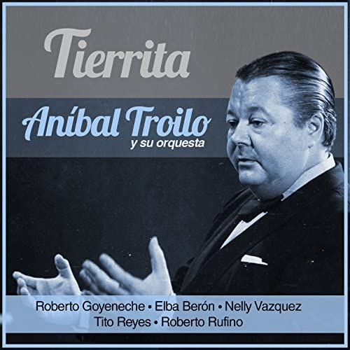 アニバル・トロイロ feat. Orquesta de Aníbal Troilo