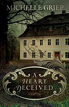 A Heart Deceived: A Novel by [Michelle Griep]