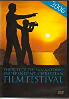 The Best of the 2006 San Antonio Independent Christian Film Festival